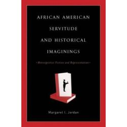 African American Servitude and Historial Imaginings, Retrospective Fiction and Representation by Margaret Jordan, 9781403964977.