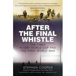 After the Final Whistle, The First Rugby World Cup and the First World War by Stephen Cooper, 9780750964227.