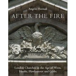 After the Fire, London Churches in the Age of Wren, Hooke, Hawksmoor and Gibbs by Angelo Hornak, 9781910258088.