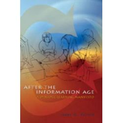 After the Information Age : A Dynamic Learning Manifesto, A Dynamic Learning Manifesto by James W. Marcum, 9780820462288.