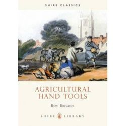 Agricultural Hand Tools, Shire Library by Roy Brigden, 9780852636305.