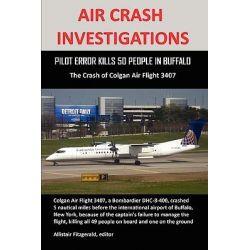 Air Crash Investigations, Pilot Error Kills 50 People in Buffalo, the Crash of Colgan Air Flight 3407 by Allistair Fitzgerald, 9780557395590.