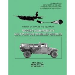 Airdrop of Supplies and Equipment, Rigging High-Mobility Multipurpose Wheeled Vehicles (Hmmwv) (FM 4-20.117 / McRp 4-11.3m / To 13c7-1-111) by Department of the Army, 9781481134705.