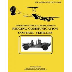 Airdrop of Supplies and Equipment, Rigging Communication Control Vehicles (FM 10-500-23 / To 13c7-14-461) by Department Of the Army, 9781481002523.