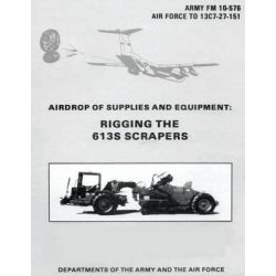 Airdrop of Supplies and Equipment, Rigging the 613s Scrapers (FM 10-576 / To 13c7-27-151) by Department Of the Army, 9781481002615.