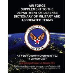 Air Force Supplement to the Department of Defense Dictionary of Military and Associated Terms by Air Force Doctrine Document, 9781481165471.