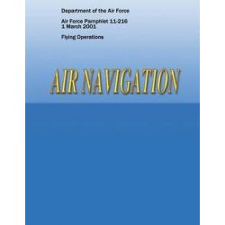 Air Navigation (Air Force Pamphlet 11-216) by Department of the Air Force, 9781481955010.