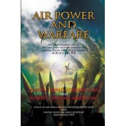 Air Power and Air Warfare the Proceedings of the 8th Military History Symposium by Alfred F Hurley, 9781478109853.