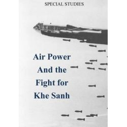 Air Power and the Fight for Khe Sanh by Office of Air Force History, 9781508416906.