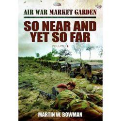 Air War 'Market Garden' So Near and Yet So Far, Air War Market Garden by Martin Bowman, 9781781591178.