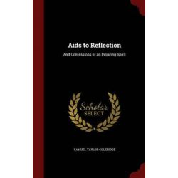 AIDS to Reflection, And Confessions of an Inquiring Spirit by Samuel Taylor Coleridge, 9781298522986.