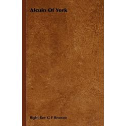 Alcuin of York by Right Rev G F Browne, 9781443723015.