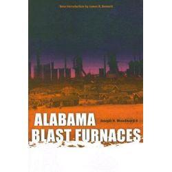 Alabama Blast Furnaces, Library of Alabama Classics Series by Joseph H. Woodward, 9780817354329.