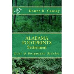 Alabama Footprints - Settlement, Lost & Forgotten Stories by Donna R Causey, 9781514210239.