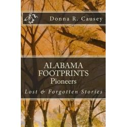 Alabama Footprints Pioneers, Lost & Forgotten Stories by Donna R Causey, 9781516945641.