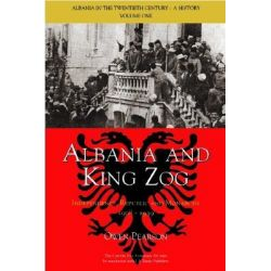 Albania and King Zog, Albania in the Twentieth Century by Owen Pearson, 9781845110130.