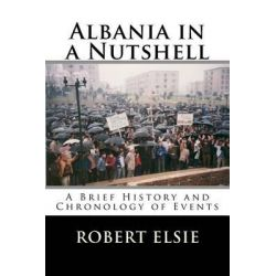 Albania in a Nutshell, A Brief History and Chronology of Events by Professor Robert Elsie, 9781508511946.