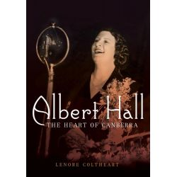 Albert Hall, The Heart of Canberra by Lenore Coltheart, 9781742234045.