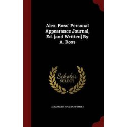 Alex. Ross' Personal Appearance Journal, Ed. [And Written] by A. Ross by Alexander Ross (Perfumer ), 9781297863035.