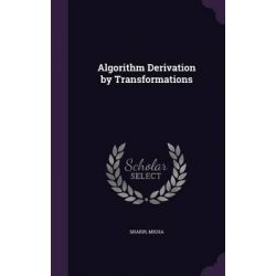 Algorithm Derivation by Transformations by Micha Sharir, 9781342359377.