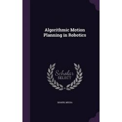 Algorithmic Motion Planning in Robotics by Micha Sharir, 9781342358905.