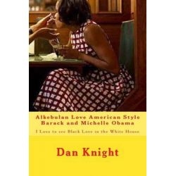 Alkebulan Love American Style Barack and Michelle Obama, I Love to See Black Love in the White House by Love Dan Edward Knight Sr, 9781514368206.