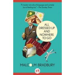 All Dressed Up and Nowhere to Go by Emeritus Professor Malcolm Bradbury, 9781504005364.