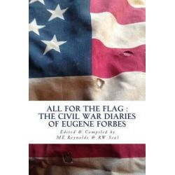 All for the Flag, Civil War Diary of Eugene Forbes by Eugene Forbes, 9781502987792.