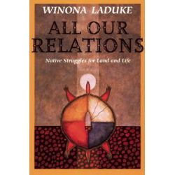 All Our Relations, Native Struggles for Land and Life by Winona LaDuke, 9781608466290.