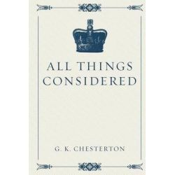 All Things Considered by G K Chesterton, 9781523277582.