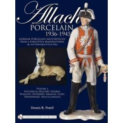 Allach Porcelain 1936-1945: Volume 2, Historical Military Figures, Peasants, Figurines, Animals, Vases, Dinnerware, Miscellaneous by Dennis R. Porell, 9780764335310.