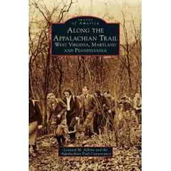 Along the Appalachian Trail, West Virginia, Maryland, and Pennsylvania by Leonard M Adkins, 9781531674410.
