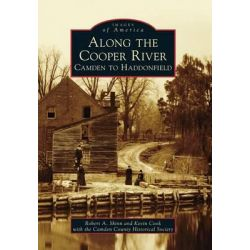 Along the Cooper River:, Camden to Haddonfield by Robert A Shinn, 9781467122696.