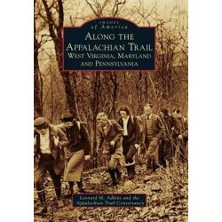 Along the Appalachian Trail, West Virginia, Maryland, and Pennsylvania by Leonard M Adkins, 9781467123266.