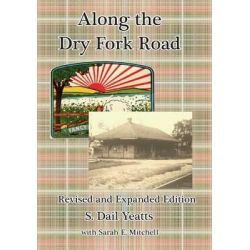 Along the Dry Fork Road, Revised and Expanded Edition by S Dail Yeatts, 9781517268008.
