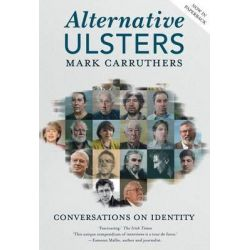 Alternative Ulsters, Conversations on Identity by Mark Carruthers, 9781909718906.