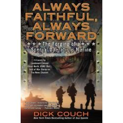 Always Faithful, Always Forward, The Forging of a Special Operations Marine by Captain (Retd.) Dick Couch, 9780425268605.