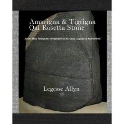 Amarigna & Tigrigna Qal Rosetta Stone, Rosetta Stone Hieroglyphic Re-Translation by Legesse Allyn, 9781505420449.