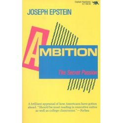 Ambition, The Secret Passion by Joseph Epstein, 9780929587189.