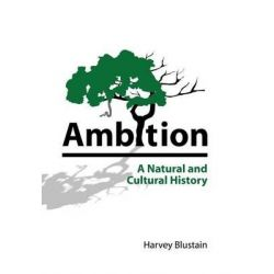Ambition, A Natural and Cultural History by Harvey Blustain, 9780984674107.