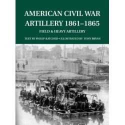 American Civil War Artillery 1861-1865, Field and Heavy Artillery by Philip Katcher, 9781841764511.