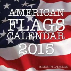 American Flags Calendar 2015, 16 Month Calendar by James Bates, 9781505660005.