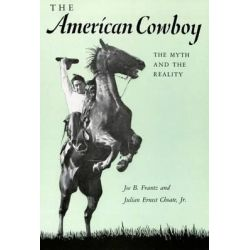 American Cowboy, The Myth and the Reality by Joe B Frantz, 9780806152851.