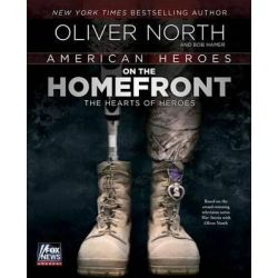 American Heroes on the Homefront, The Hearts of Heroes by Oliver North, 9781476714325.