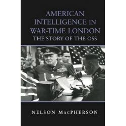 American Intelligence in War-time London, The Story of the OSS by Nelson MacPherson, 9780415761406.