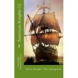 American Knights (1), Miles Knight: The Immigrant by Lance Knight, 9781503229419.