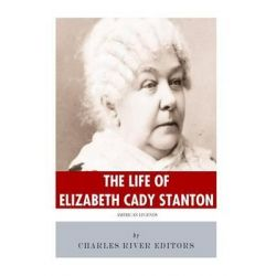 American Legends, The Life of Elizabeth Cady Stanton by Charles River Editors, 9781494226374.