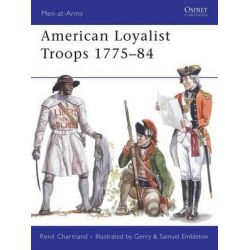American Loyalist Troops 1775-84, Men-at-Arms by Rene Chartrand, 9781846033148.