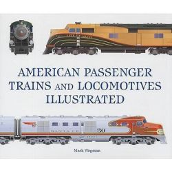 American Passenger Trains and Locomotives 1889 -1971, Great Passenger Trains by Mark Wegman, 9780760334751.