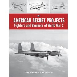 American Secret Projects, Fighters and Bombers of World War 2 by Tony Buttler, 9781906537487.